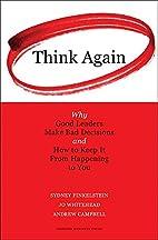Think Again: Why Good Leaders Make Bad…