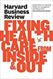 Harvard Business Review on Fixing Health Care From Inside and Out