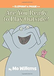Are You Ready to Play Outside? (An Elephant…