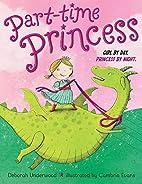 Part-time Princess by Deborah Underwood