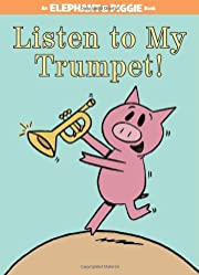 Listen to My Trumpet! (An Elephant and…