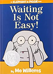 Waiting Is Not Easy! (An Elephant and Piggie…