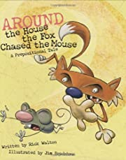 Around the House, The Fox Chased the Mouse:…