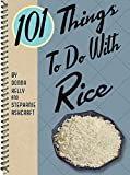101 things to do with rice / Donna Kelly and Stephanie Ashcraft