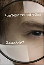 - From Within the Looking Glass by Gustave…