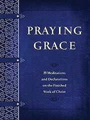 Praying Grace: 55 Meditations & Declarations…