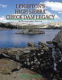 Leighton's High Sierra check dam legacy : a photographic journal / Steve D. Bowman