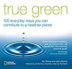True Green: 100 Everyday Ways you Can…