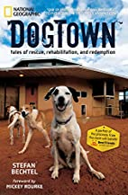 DogTown: Tales of Rescue, Rehabilitation,…