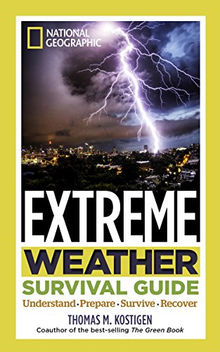 National Geographic Extreme Weather Survival Guide: Understand, Prepare, Survive, Recover, by Thomas Kostigen