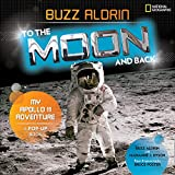 To the moon and back : my Apollo 11 adventure : a pop-up book / by Buzz Aldrin with Marianne J. Dyson ; paper engineering by Bruce Foster