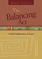 The balancing act : a daily rediscovery of…