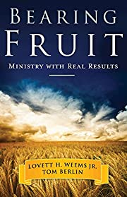 Bearing Fruit: Ministry with Real Results…