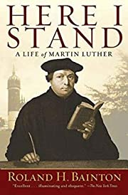 Here I Stand: A Life of Martin Luther de…
