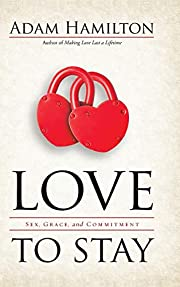 Love to Stay: Sex, Grace, and Commitment de…