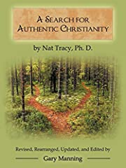 A Search for Authentic Christianity por Ph.D…
