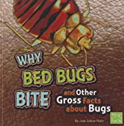 Why Bed Bugs Bite and Other Gross Facts…