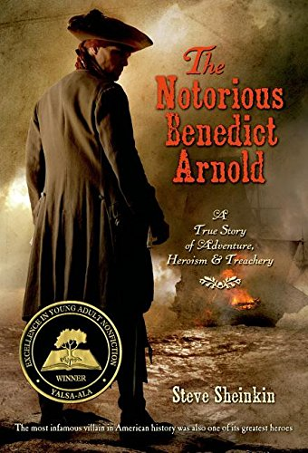 Notorious Benedict Arnold: A True Story of Adventure, Heroism, and Treachery