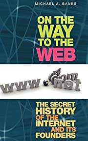 On the way to the web : the secret history…