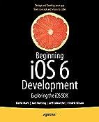 Beginning iOS 6 Development: Exploring the…