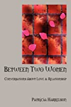 Between Two Women: Conversations About Love…