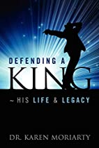 Defending a King: His Life & Legacy by Karen…