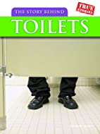 The Story Behind Toilets (True Stories) by…