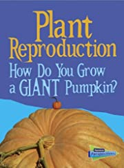 Plant Reproduction: How Do You Grow a Giant…