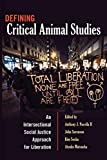 Defining critical animal studies : an intersectional social justice approach for liberation / edited by Anthony J. Nocella II, John Sorenson, Kim Socha, and Atsuko Matsuoka