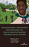 The resistance, persistence, and resilience of Black families raising children with autism