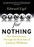 Money for nothing : one man's journey through the dark side of lottery millions / Edward Ugel