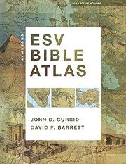 Crossway ESV Bible Atlas af John D. Currid