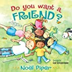 Do You Want a Friend? by Noel Piper