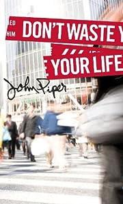 Don't Waste Your Life de John Piper