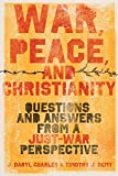 War, Peace, and Christianity: Questions and Answers from a Just-War Perspective book cover