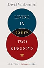 Living in God's Two Kingdoms: A…