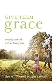Give Them Grace: Dazzling Your Kids with the…