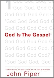 God Is the Gospel: Meditations on God's…