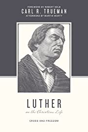 Luther on the Christian Life: Cross and…