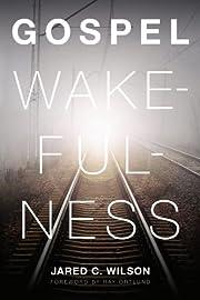 Gospel Wakefulness de Jared C. Wilson