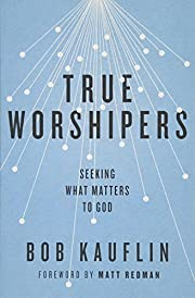 True worshipers : seeking what matters to…