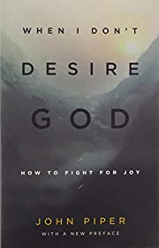 When I Don't Desire God (Redesign): How to…