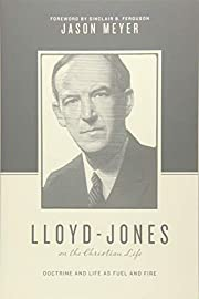 Lloyd-Jones on the Christian Life: Doctrine…