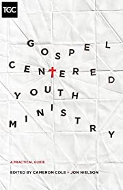 Gospel-Centered Youth Ministry: A Practical…