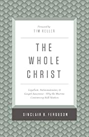 The Whole Christ: Legalism, Antinomianism,…