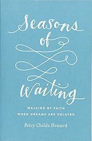 Seasons of Waiting: Walking by Faith When…