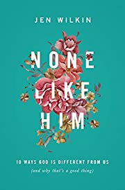 None Like Him: 10 Ways God Is Different from…