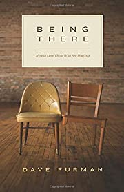 Being There: How to Love Those Who Are…