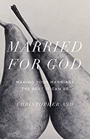 Married for God: Making Your Marriage the…