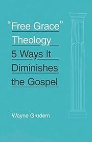 Free Grace Theology: 5 Ways It Diminishes…